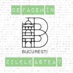 Ce facem în Bucureşti zilele astea? [26 mai – 5 iunie]